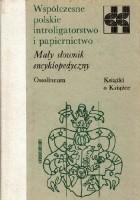 Współczesne polskie introligatorstwo i papiernictwo: Mały słownik encyklopedyczny