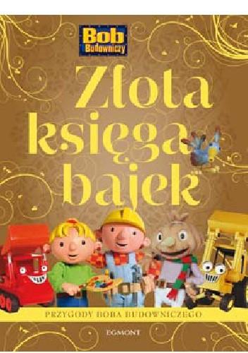 Okładka książki Złota księga bajek. Przygody Boba Budowniczego