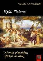 Etyka Platona. O formie platońskiej refleksji moralnej