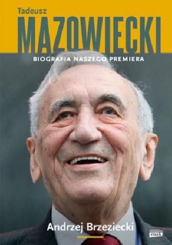 Okładka książki Tadeusz Mazowiecki. Biografia naszego premiera
