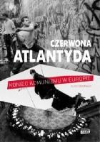 Czerwona Atlantyda. Upadek komunizmu w Europie