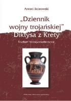 """""""Dziennik wojny trojańskiej"""" Diktysa z Krety. Studium historycznoliterackie"""