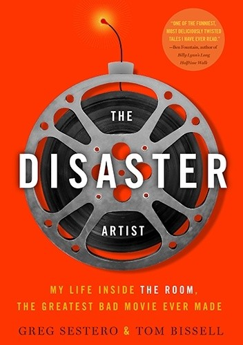 Okładka książki The Disaster Artist: My Life Inside The Room, the Greatest Bad Movie Ever Made
