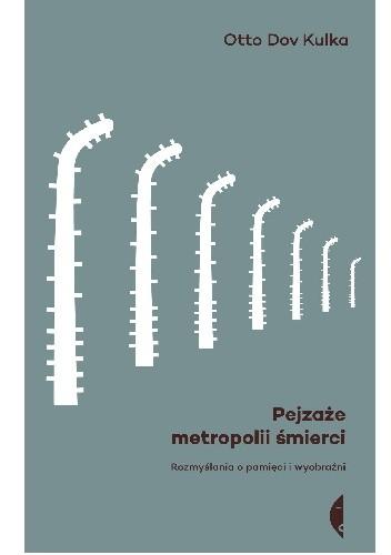 Okładka książki Pejzaże metropolii śmierci. Rozmyślania o pamięci i wyobraźni
