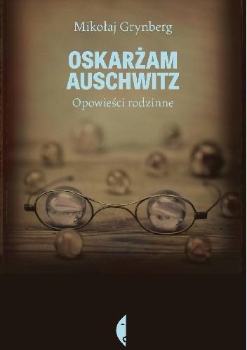 Okładka książki Oskarżam Auschwitz. Opowieści rodzinne