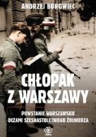 Chłopak z Warszawy. Powstanie warszawskie oczami szesnastoletniego żołnierza