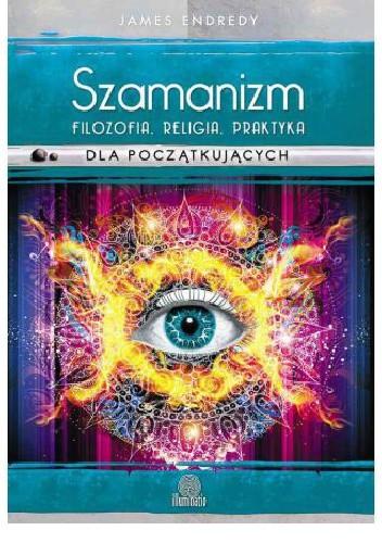 Okładka książki Szamanizm. Filozofia, religia, praktyka dla początkujących