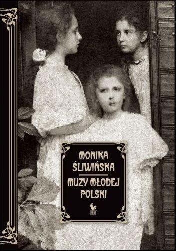 Okładka książki Muzy Młodej Polski. Życie i świat Marii, Zofii i Elizy Pareńskich