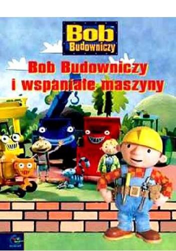 Okładka książki Bob Budowniczy i wspaniałe maszyny