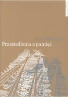 """Przesiedlenia a pamięć. Studium (nie)pamięci społecznej na przykładzie ukraińskiej Galicji i polskich """"ziem odzyskanych"""""""
