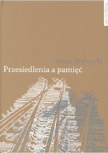 """Okładka książki Przesiedlenia a pamięć. Studium (nie)pamięci społecznej na przykładzie ukraińskiej Galicji i polskich """"ziem odzyskanych"""""""