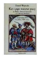 Kat i jego warsztat pracy na Śląsku, Górnych Łużycach i w hrabstwie kłodzkim od początku XVI do połowy XIX wieku