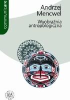 Wyobraźnia antropologiczna. Próby i studia