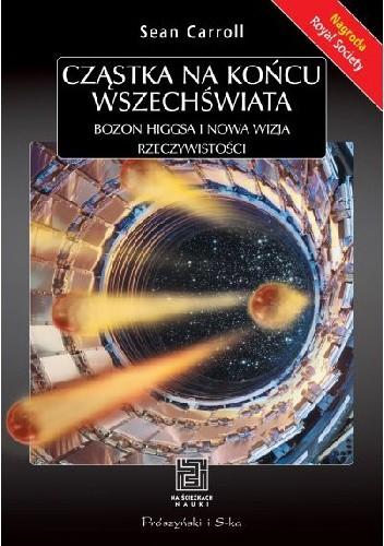 Okładka książki Cząstka na końcu Wszechświata. Bozon Higgsa i nowa wizja rzeczywistości