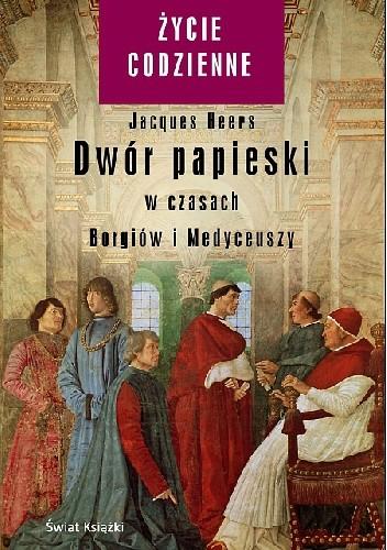 Okładka książki Dwór papieski w czasach Borgiów i Medyceuszy