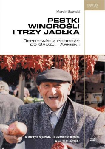 Okładka książki Pestki winorośli i trzy jabłka. Reportaże z podróży po Gruzji i Armenii