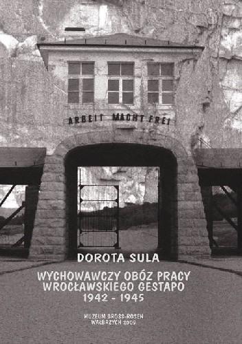 Okładka książki Wychowawczy obóz pracy wrocławskiego Gestapo 1942-1945