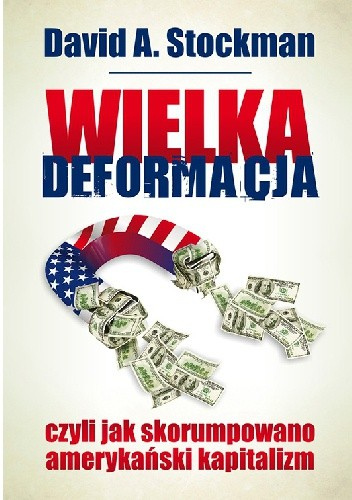 Okładka książki Wielka deformacja, czyli jak skorumpowano amerykański kapitalizm