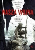 Nasza wojna. Europa Środkowo-Wschodnia 1912-1916. Tom I. Imperia