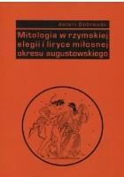 Mitologia w rzymskiej elegii i liryce miłosnej okresu augustowskiego