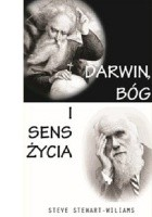 Darwin, Bóg i sens życia. Dlaczego teoria ewolucji zmienia wszystko