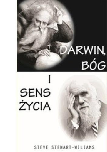 Okładka książki Darwin, Bóg i sens życia. Dlaczego teoria ewolucji zmienia wszystko