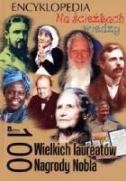 100 wielkich laureatów Nagrody Nobla. Na ścieżkach wiedzy