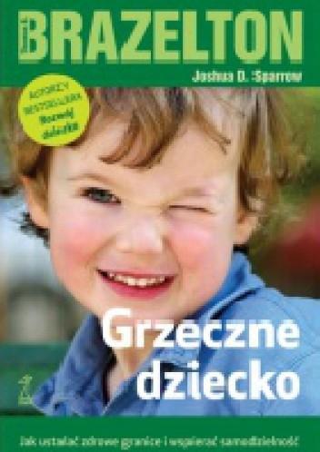 Okładka książki Grzeczne dziecko. Jak ustalać zdrowe granice i wspierać samodzielność
