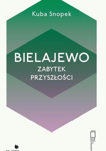 Okładka książki Bielajewo: zabytek przyszłości