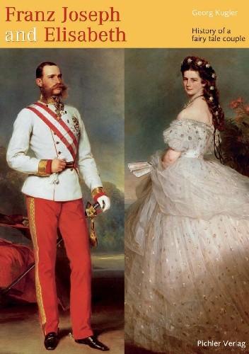 Okładka książki Franz Joseph and Elisabeth. History of a fairy tale couple