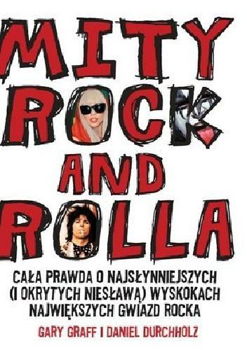 Okładka książki Mity Rock And Rolla. Cała prawda o najsłynniejszych (i okrytych niesławą) wyskokach największych gwiazd rocka