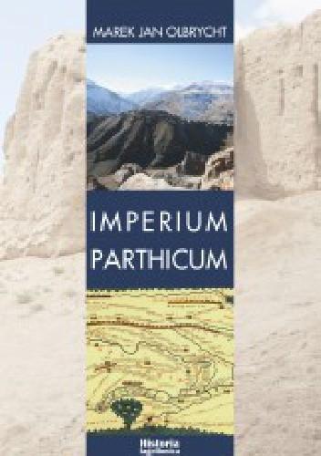 Okładka książki Imperium Parthicum. Kryzys i odbudowa państwa Arsakidów w pierwszej połowie pierwszego wieku po Chrystusie