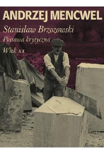 Okładka książki Stanisław Brzozowski. Postawa krytyczna. Wiek XX