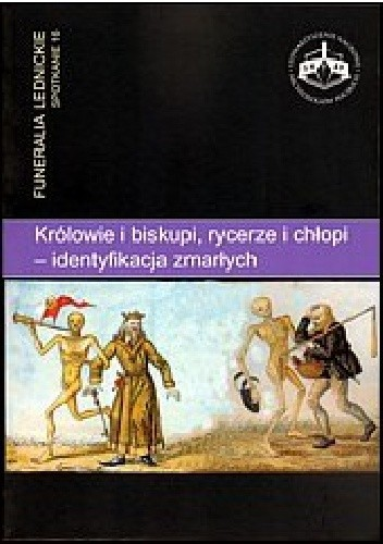 Okładka książki Królowie i biskupi, rycerze i chłopi — identyfikacja zmarłych. Funeralia Lednickie — spotkanie 16
