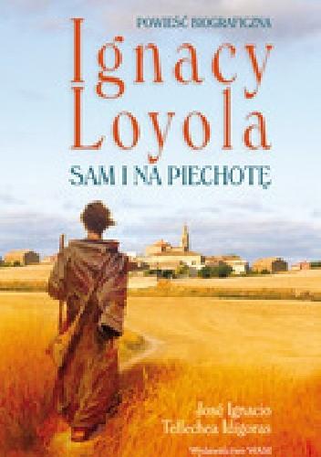 Okładka książki Ignacy Loyola. Sam i na piechotę