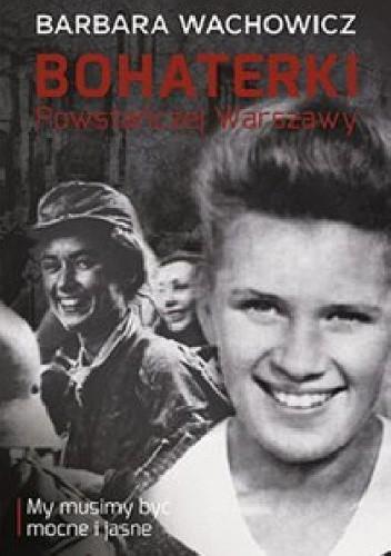 Okładka książki Bohaterki Powstańczej Warszawy