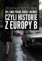 Był sobie Polak, Rusek i Niemiec, czyli historie z Europy B