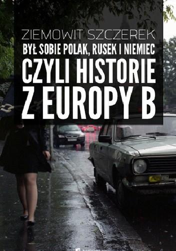 Okładka książki Był sobie Polak, Rusek i Niemiec, czyli historie z Europy B