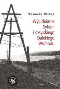 Okładka książki Wyludnianie Syberii i rosyjskiego Dalekiego Wschodu