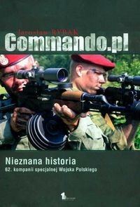 Okładka książki Commando.pl : Nieznana historia 62. kompanii specjalnej Wojska Polskiego