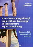 Okładka książki Idea ścierania się cywilizacji według Feliksa Konecznego a bezpieczeństwo współczesnej Europy