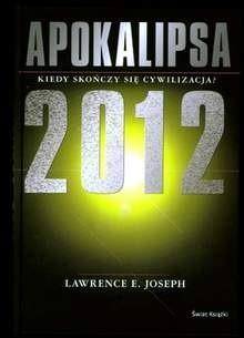 Okładka książki Apokalipsa 2012 Kiedy skończy się cywilizacja?