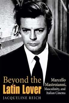 Okładka książki Beyond the Latin Lover. Marcello Mastroianni, Masculinity, and Italian Cinema