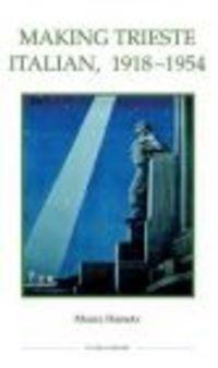 Okładka książki Making Trieste Italian 1918-1954