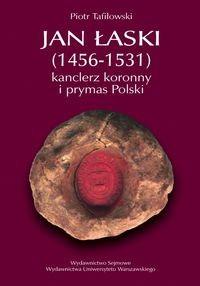 Okładka książki Jan Łaski (1456-1531): kanclerz koronny i prymas Polski