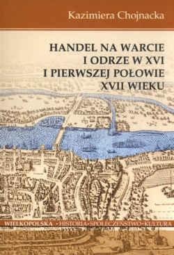 Okładka książki Handel na Warcie i Odrze w XVI i pierwszej połowie XVII wieku