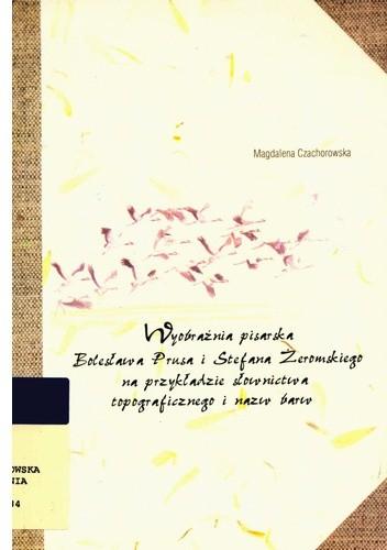 Okładka książki Wyobraźnia pisarska Bolesława Prusa i Stefana Żeromskiego na przykładzie słownictwa topograficznego i nazw barw