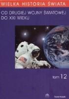 Wielka historia świata t.12 Od drugiej wojny światowej