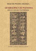 Okładka książki Od Kruszwicy do Poznania Rzecz o Szlaku Piastowskim
