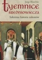 Tajemnice średniowiecza. Sekretna historia zakonów